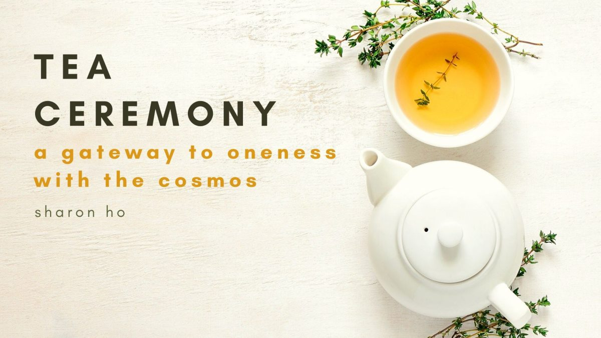 Tea Ceremony : A Gateway To Oneness With The Cosmos, by Sharon