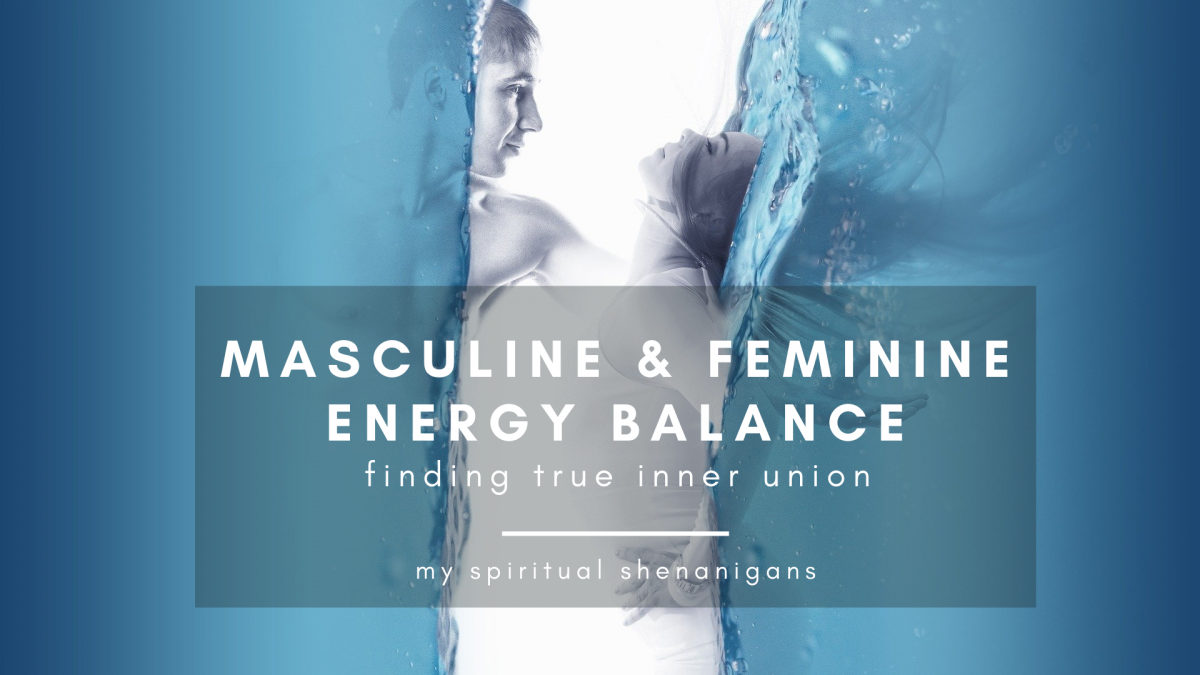 Masculine and Feminine Energy Balance : How to Find True Inner Union