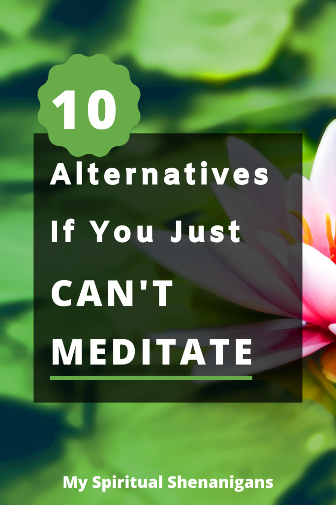 10 Alternatives If You Just Can't Meditate